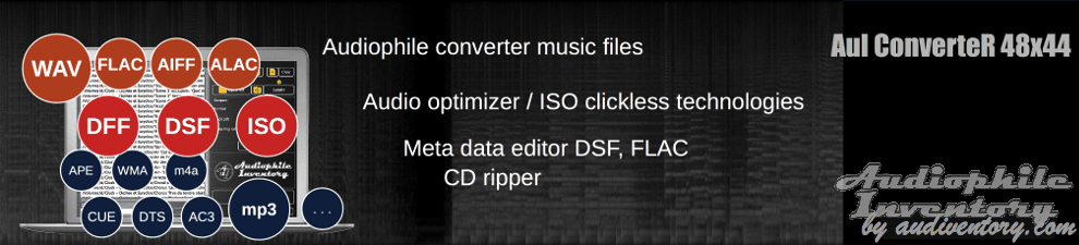 Audiophile converter software AuI ConverteR 48x44 for ISO, DFF, DSF, FLAC, WAV, AIFF, mp3, ALAC,...